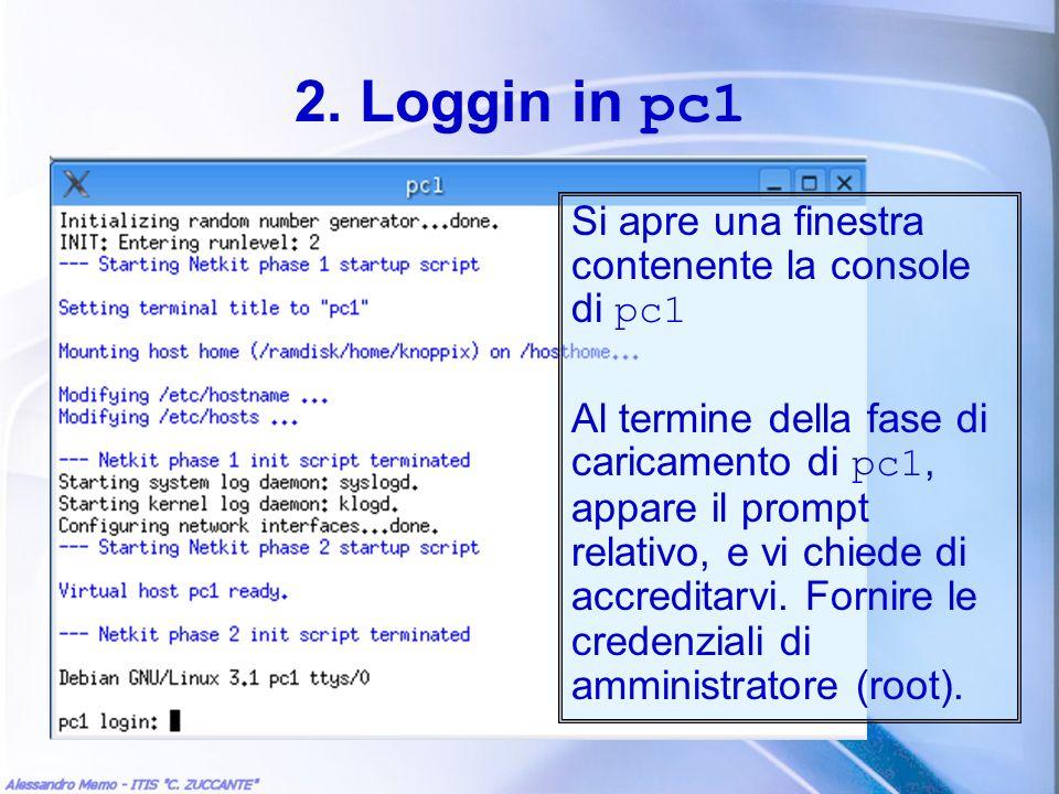 2. Loggin in pc1 Si apre una finestra contenente la console di pc1 Al termine della fase di caricamento di pc1, appare il prompt relativo, e vi chiede
