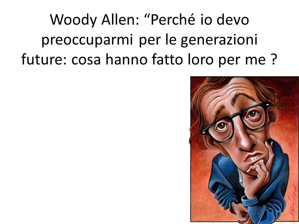 Woody Allen: Perché io devo preoccuparmi per le generazioni future: cosa hanno fatto loro per me ?