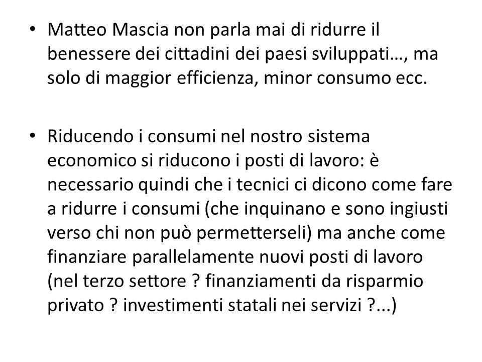 Matteo Mascia non parla mai di ridurre il benessere dei cittadini dei paesi sviluppati…, ma solo di maggior efficienza, minor consumo ecc.