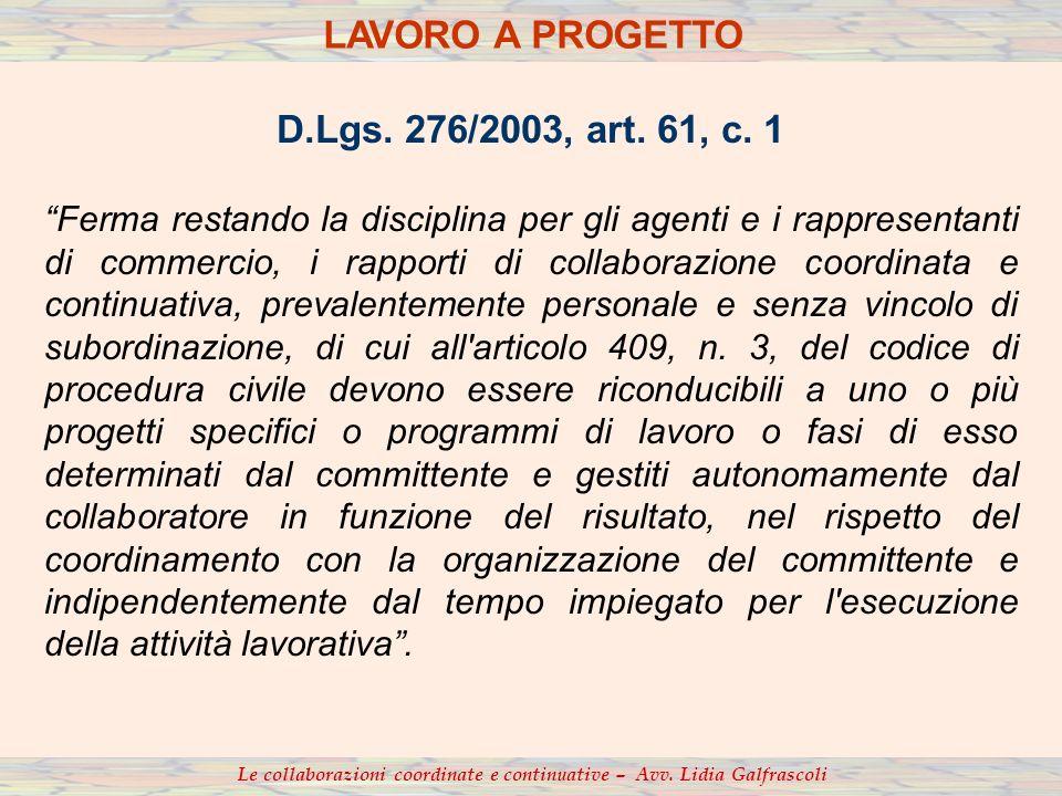 D.Lgs. 276/2003, art. 61, c. 1 Ferma restando la disciplina per gli agenti e i rappresentanti di commercio, i rapporti di collaborazione coordinata e