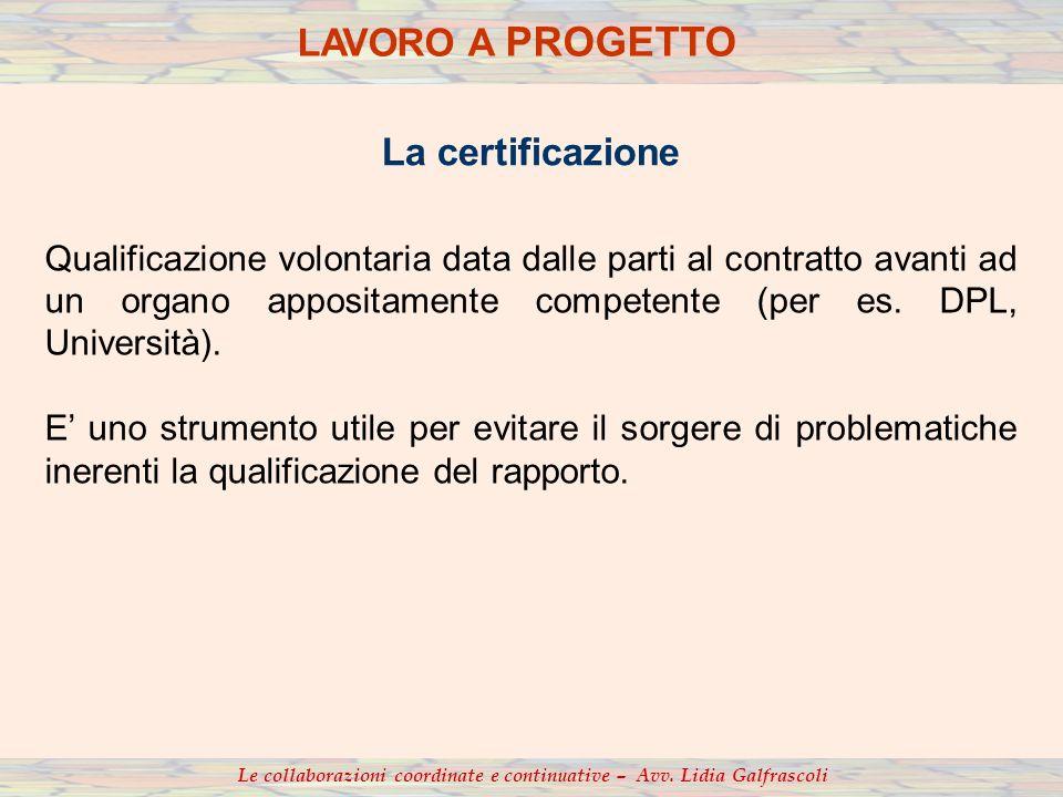 Qualificazione volontaria data dalle parti al contratto avanti ad un organo appositamente competente (per es. DPL, Università). E uno strumento utile
