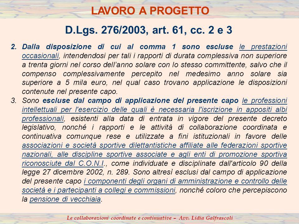 D.Lgs. 276/2003, art. 61, cc. 2 e 3 2.Dalla disposizione di cui al comma 1 sono escluse le prestazioni occasionali, intendendosi per tali i rapporti d