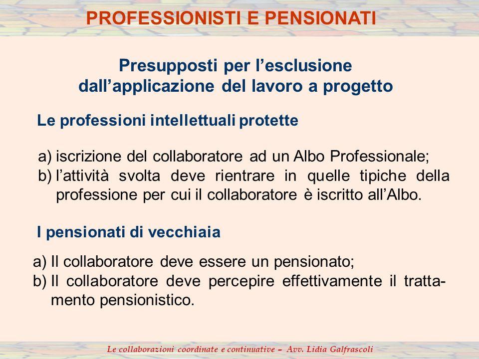 a)iscrizione del collaboratore ad un Albo Professionale; b)lattività svolta deve rientrare in quelle tipiche della professione per cui il collaborator