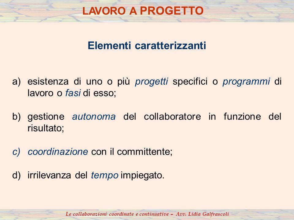 Elementi caratterizzanti a)esistenza di uno o più progetti specifici o programmi di lavoro o fasi di esso; b)gestione autonoma del collaboratore in fu