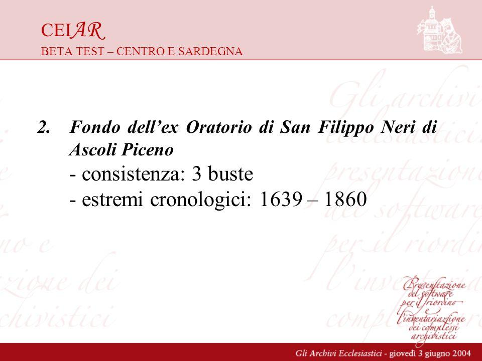 CEI AR BETA TEST – CENTRO E SARDEGNA 2.Fondo dellex Oratorio di San Filippo Neri di Ascoli Piceno - consistenza: 3 buste - estremi cronologici: 1639 –