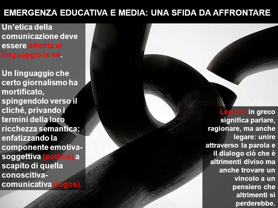 EMERGENZA EDUCATIVA E MEDIA: UNA SFIDA DA AFFRONTARE Unetica della comunicazione deve essere attenta al linguaggio in sé.