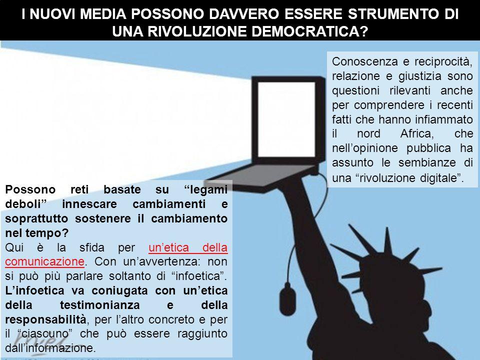 I NUOVI MEDIA POSSONO DAVVERO ESSERE STRUMENTO DI UNA RIVOLUZIONE DEMOCRATICA.