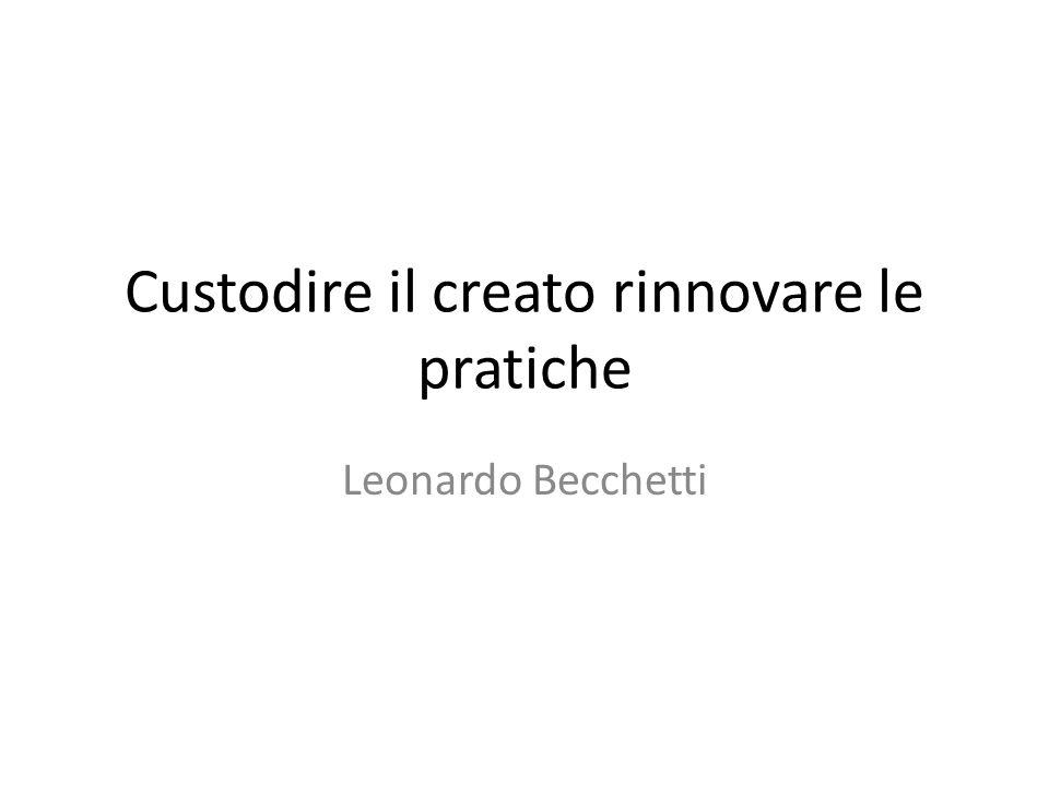 Custodire il creato rinnovare le pratiche Leonardo Becchetti