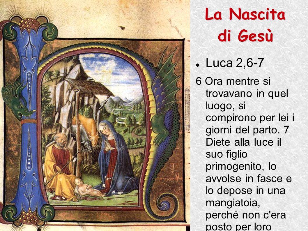 La Nascita di Gesù Luca 2,6-7 6 Ora mentre si trovavano in quel luogo, si compirono per lei i giorni del parto. 7 Diete alla luce il suo figlio primog