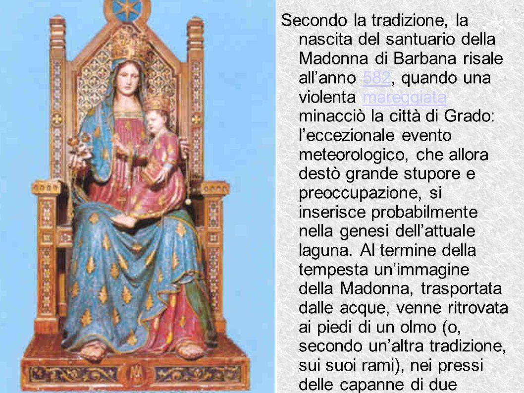 Secondo la tradizione, la nascita del santuario della Madonna di Barbana risale allanno 582, quando una violenta mareggiata minacciò la città di Grado