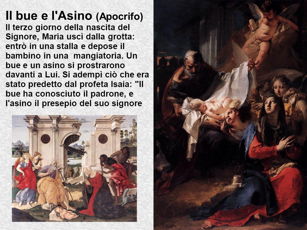Il bue e l'Asino (Apocrifo) Il terzo giorno della nascita del Signore, Maria uscì dalla grotta: entrò in una stalla e depose il bambino in una mangiat