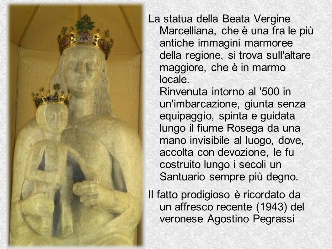 La statua della Beata Vergine Marcelliana, che è una fra le più antiche immagini marmoree della regione, si trova sull'altare maggiore, che è in marmo
