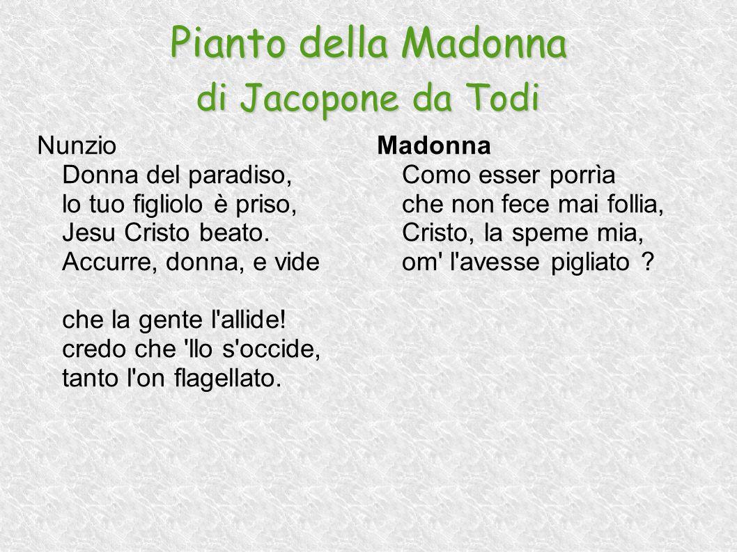 Pianto della Madonna di Jacopone da Todi Nunzio Donna del paradiso, lo tuo figliolo è priso, Jesu Cristo beato. Accurre, donna, e vide che la gente l'
