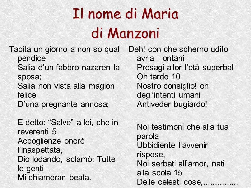 Il nome di Maria di Manzoni Tacita un giorno a non so qual pendice Salia dun fabbro nazaren la sposa; Salia non vista alla magion felice Duna pregnant