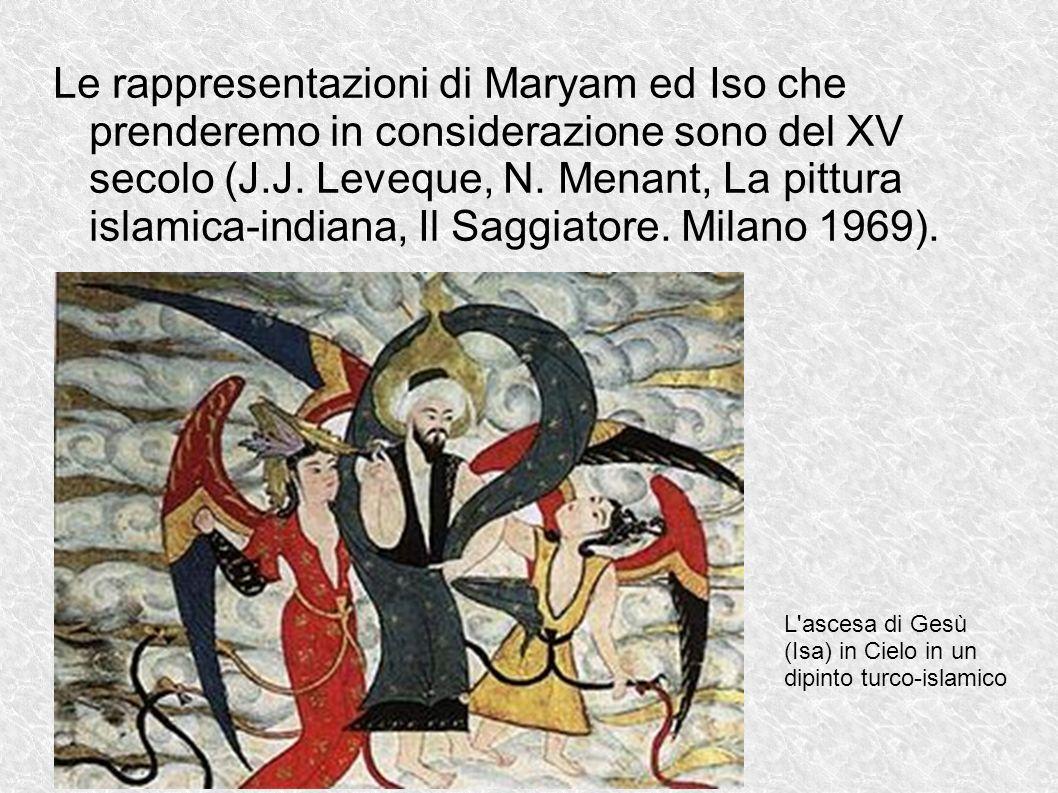 Le rappresentazioni di Maryam ed Iso che prenderemo in considerazione sono del XV secolo (J.J. Leveque, N. Menant, La pittura islamica-indiana, Il Sag