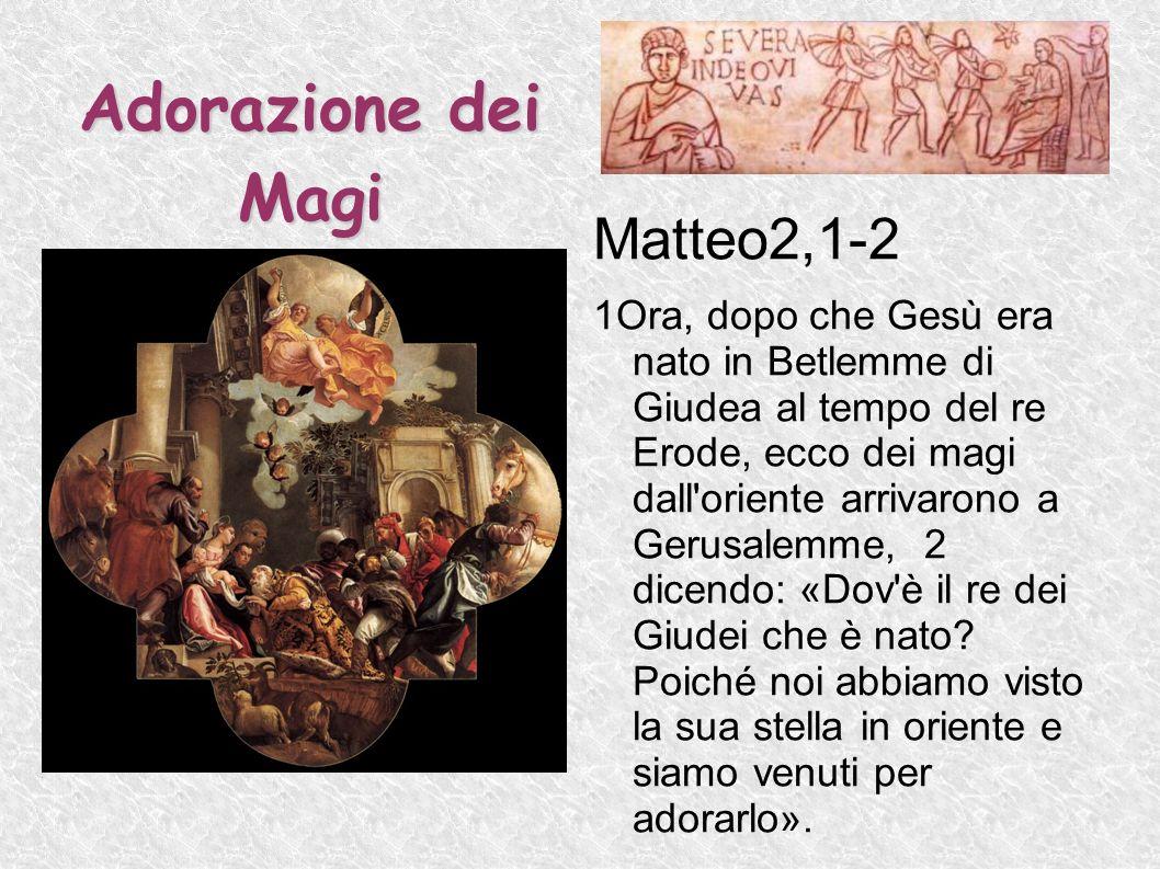 Adorazione dei Magi Matteo2,1-2 1Ora, dopo che Gesù era nato in Betlemme di Giudea al tempo del re Erode, ecco dei magi dall'oriente arrivarono a Geru