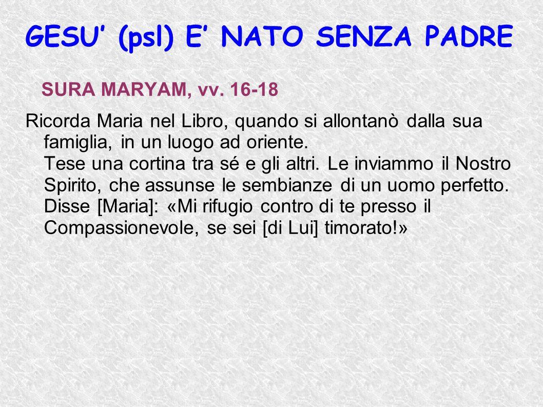 SURA MARYAM, vv. 16-18 Ricorda Maria nel Libro, quando si allontanò dalla sua famiglia, in un luogo ad oriente. Tese una cortina tra sé e gli altri. L