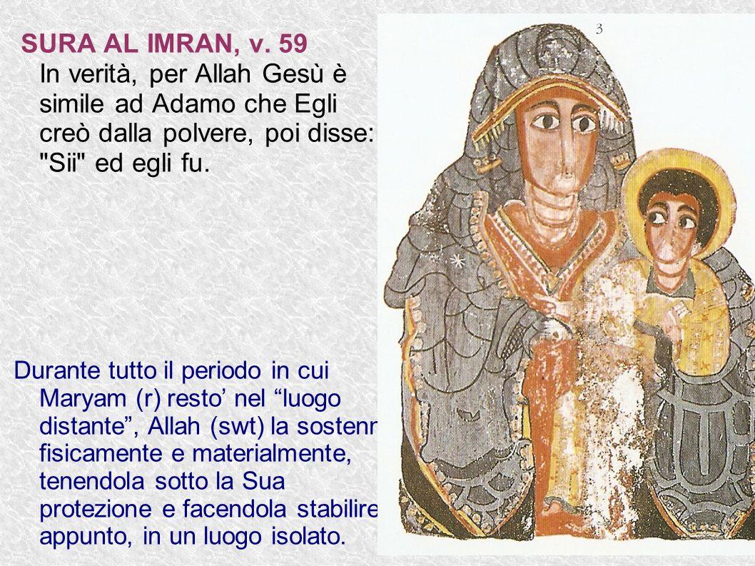 SURA AL IMRAN, v. 59 In verità, per Allah Gesù è simile ad Adamo che Egli creò dalla polvere, poi disse: