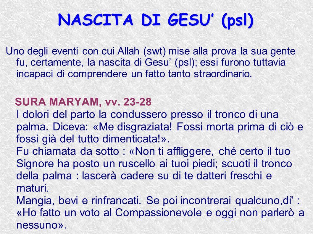 NASCITA DI GESU (psl) Uno degli eventi con cui Allah (swt) mise alla prova la sua gente fu, certamente, la nascita di Gesu (psl); essi furono tuttavia