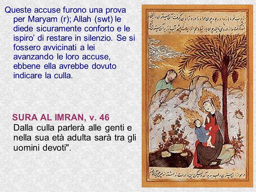 Queste accuse furono una prova per Maryam (r); Allah (swt) le diede sicuramente conforto e le ispiro di restare in silenzio. Se si fossero avvicinati