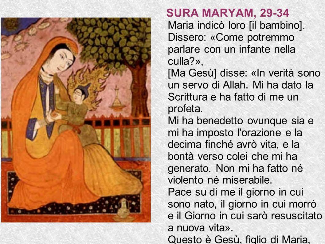 SURA MARYAM, 29-34 Maria indicò loro [il bambino]. Dissero: «Come potremmo parlare con un infante nella culla?», [Ma Gesù] disse: «In verità sono un s