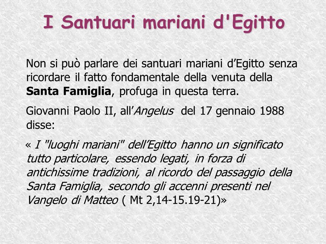 I Santuari mariani d'Egitto Non si può parlare dei santuari mariani dEgitto senza ricordare il fatto fondamentale della venuta della Santa Famiglia, p