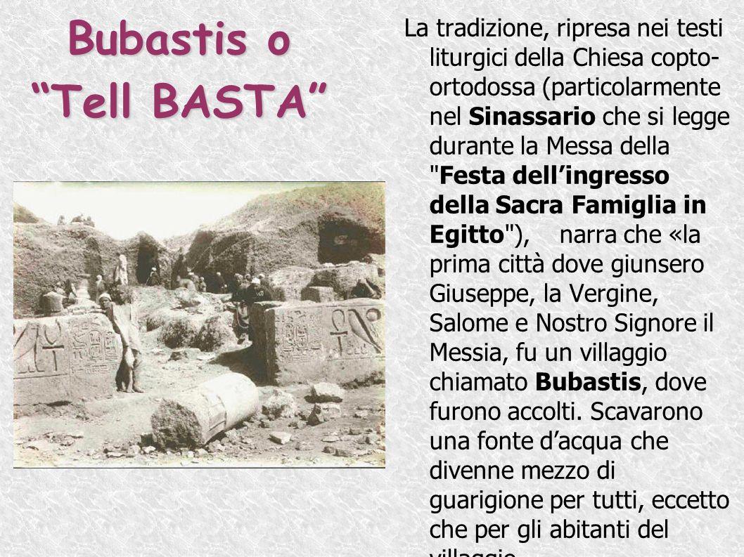 Bubastis o Tell BASTA La tradizione, ripresa nei testi liturgici della Chiesa copto- ortodossa (particolarmente nel Sinassario che si legge durante la
