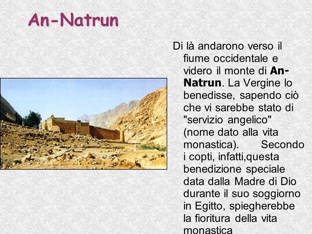An-Natrun Di là andarono verso il fiume occidentale e videro il monte di An- Natrun. La Vergine lo benedisse, sapendo ciò che vi sarebbe stato di