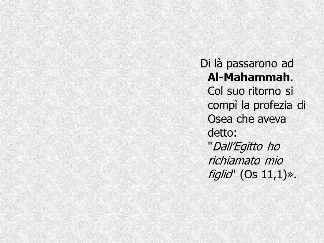 Di là passarono ad Al-Mahammah. Col suo ritorno si compì la profezia di Osea che aveva detto: