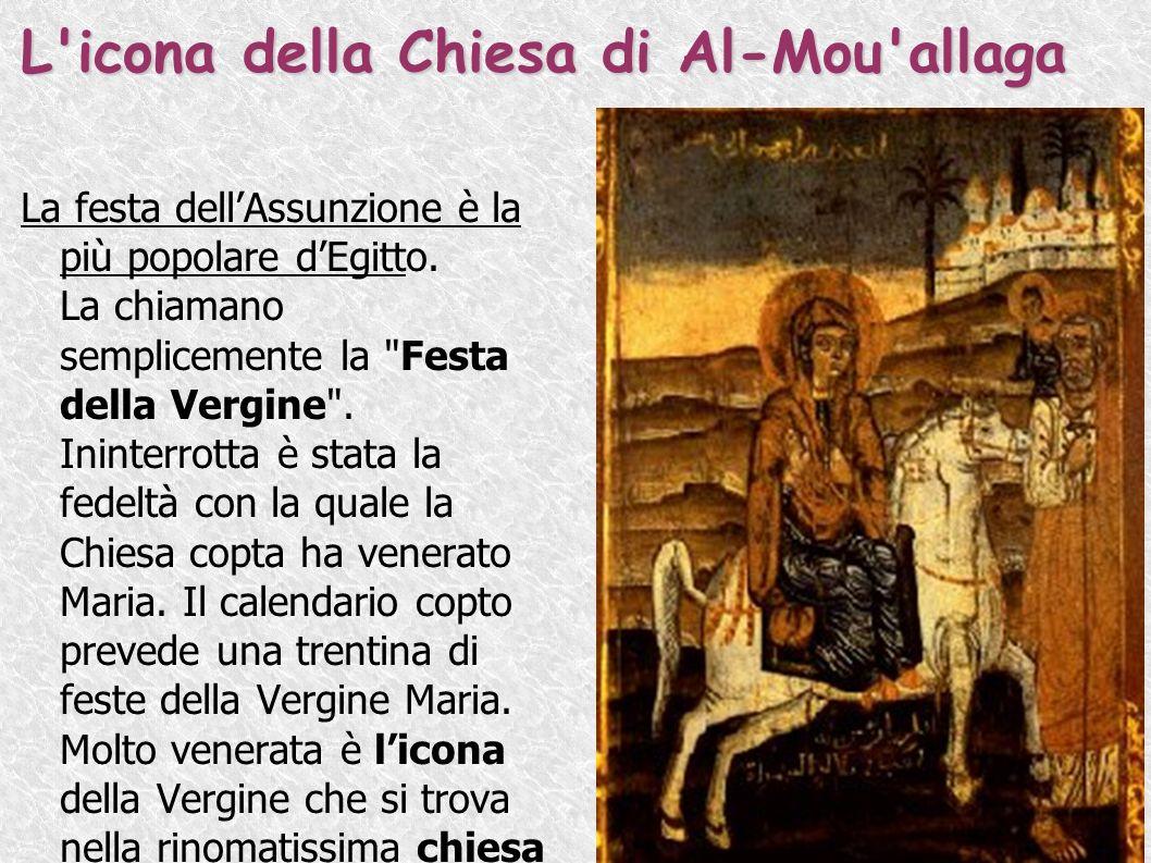 L'icona della Chiesa di Al-Mou'allaga La festa dellAssunzione è la più popolare dEgitto. La chiamano semplicemente la