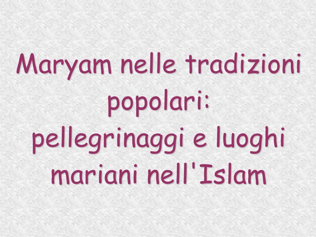 Maryam nelle tradizioni popolari: pellegrinaggi e luoghi mariani nell'Islam