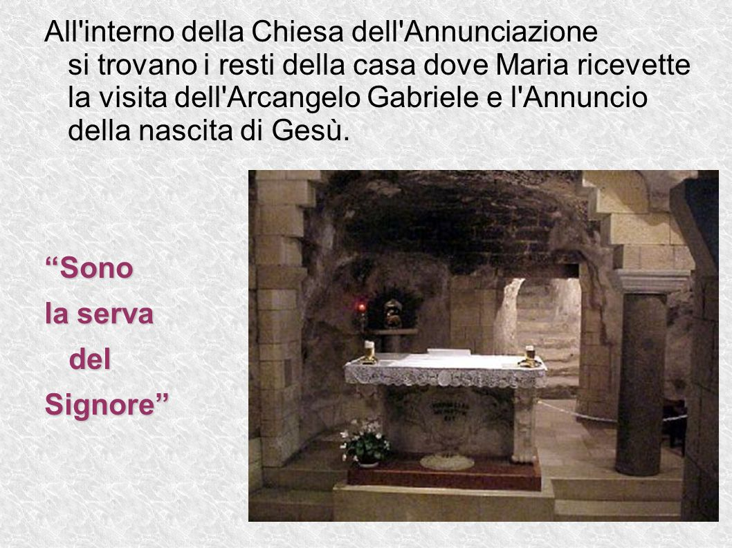 All'interno della Chiesa dell'Annunciazione si trovano i resti della casa dove Maria ricevette la visita dell'Arcangelo Gabriele e l'Annuncio della na