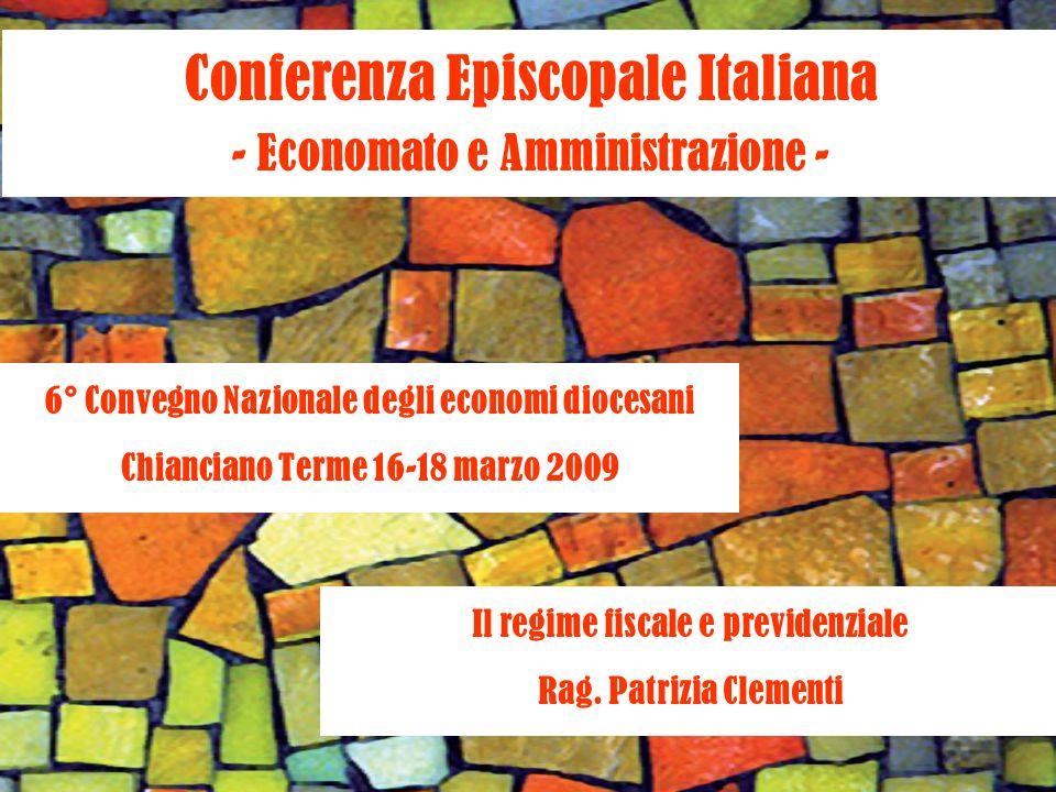 Conferenza Episcopale Italiana - Economato e Amministrazione - 6° Convegno Nazionale degli economi diocesani Chianciano Terme 16-18 marzo 2009 Il regime fiscale e previdenziale Rag.