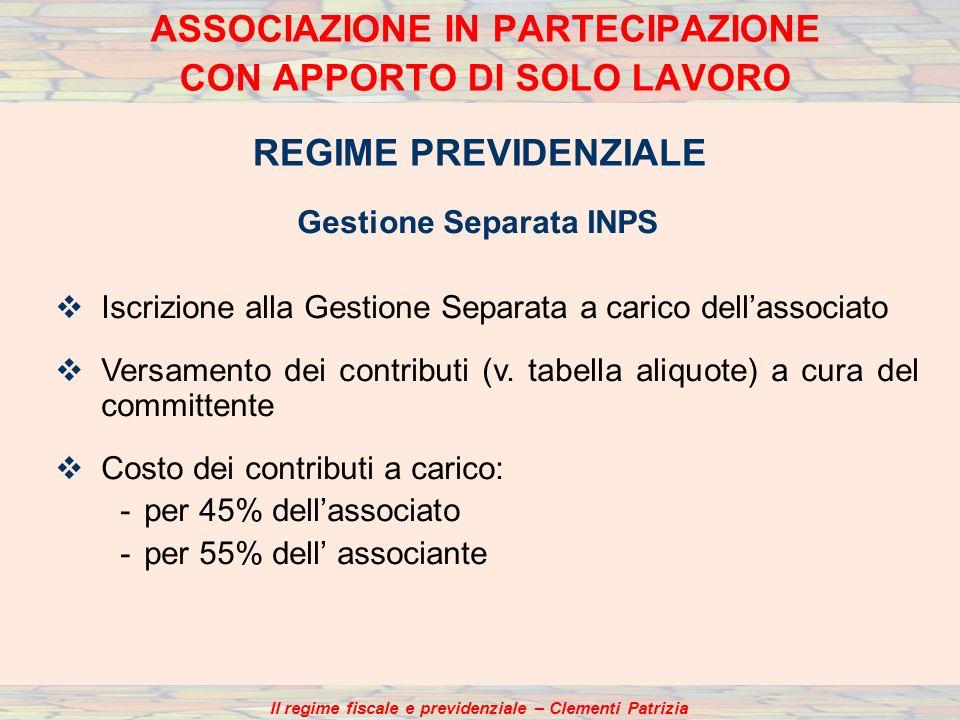 Il regime fiscale e previdenziale – Clementi Patrizia ASSOCIAZIONE IN PARTECIPAZIONE CON APPORTO DI SOLO LAVORO REGIME PREVIDENZIALE Gestione Separata