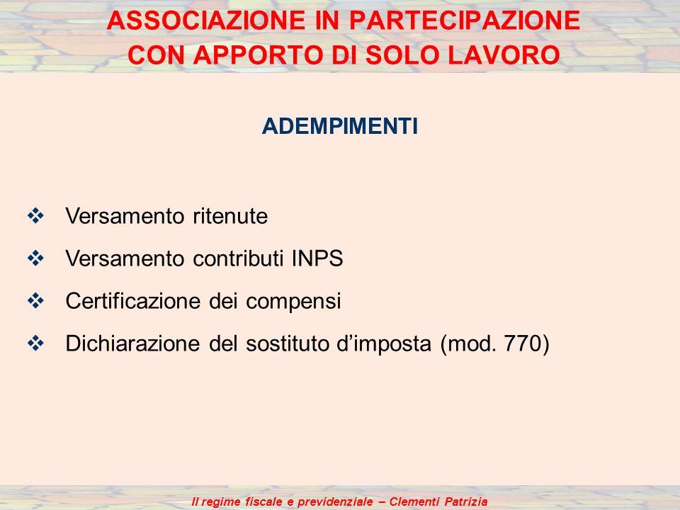 Il regime fiscale e previdenziale – Clementi Patrizia ADEMPIMENTI Versamento ritenute Versamento contributi INPS Certificazione dei compensi Dichiarazione del sostituto dimposta (mod.