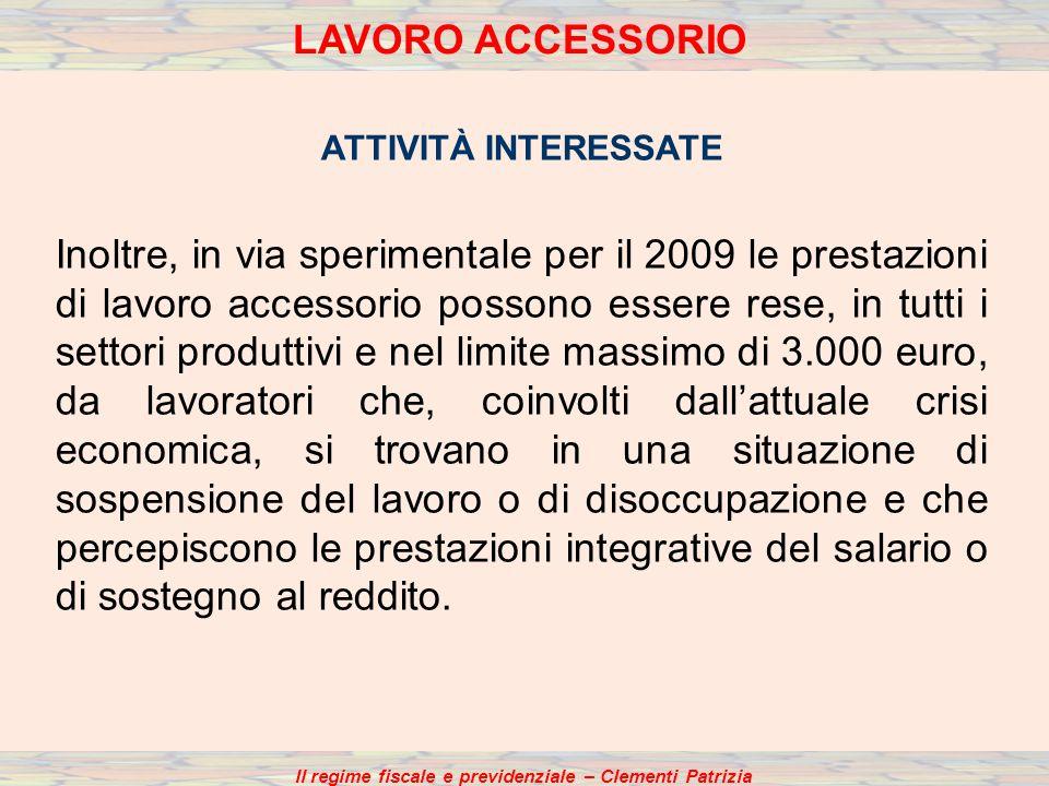 ATTIVITÀ INTERESSATE Inoltre, in via sperimentale per il 2009 le prestazioni di lavoro accessorio possono essere rese, in tutti i settori produttivi e