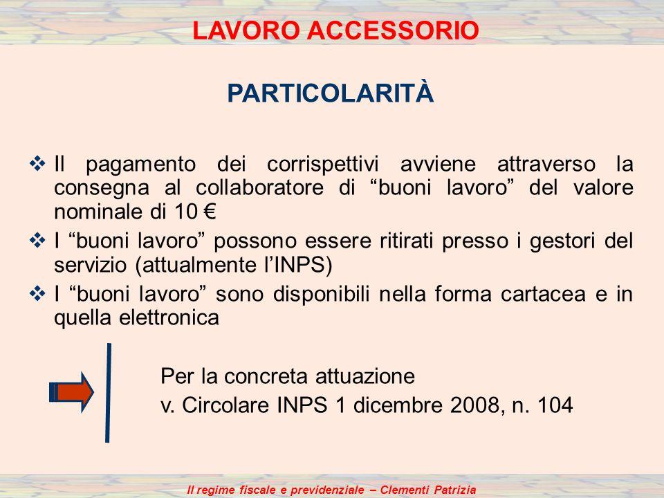 Il regime fiscale e previdenziale – Clementi Patrizia LAVORO ACCESSORIO PARTICOLARITÀ Il pagamento dei corrispettivi avviene attraverso la consegna al
