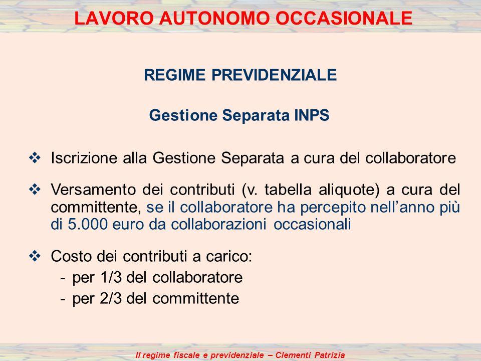 Il regime fiscale e previdenziale – Clementi Patrizia LAVORO AUTONOMO OCCASIONALE REGIME PREVIDENZIALE Gestione Separata INPS Iscrizione alla Gestione