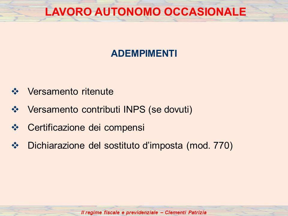 Il regime fiscale e previdenziale – Clementi Patrizia ADEMPIMENTI LAVORO AUTONOMO OCCASIONALE Versamento ritenute Versamento contributi INPS (se dovut