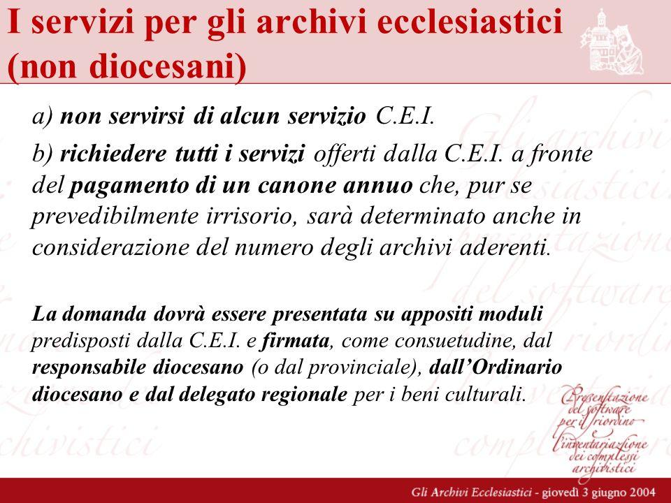I servizi per gli archivi ecclesiastici (non diocesani) a) non servirsi di alcun servizio C.E.I. b) richiedere tutti i servizi offerti dalla C.E.I. a