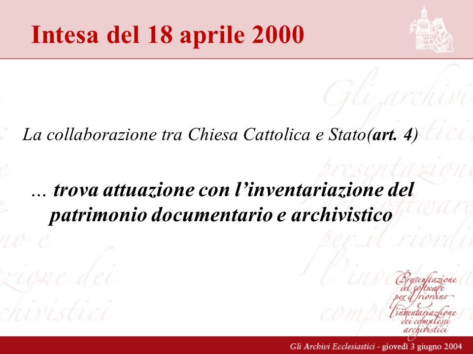 Intesa del 18 aprile 2000 La collaborazione tra Chiesa Cattolica e Stato(art. 4) … trova attuazione con linventariazione del patrimonio documentario e