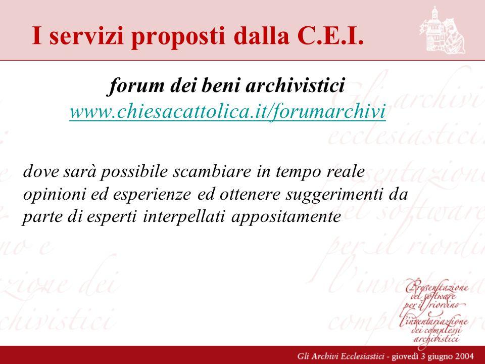 I servizi proposti dalla C.E.I. forum dei beni archivistici www.chiesacattolica.it/forumarchivi www.chiesacattolica.it/forumarchivi dove sarà possibil