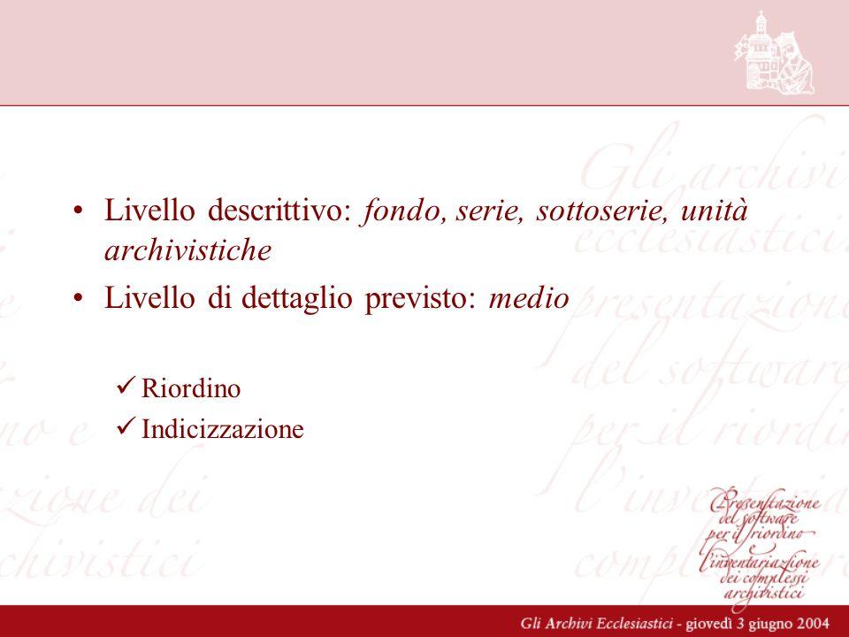 Livello descrittivo: fondo, serie, sottoserie, unità archivistiche Livello di dettaglio previsto: medio Riordino Indicizzazione