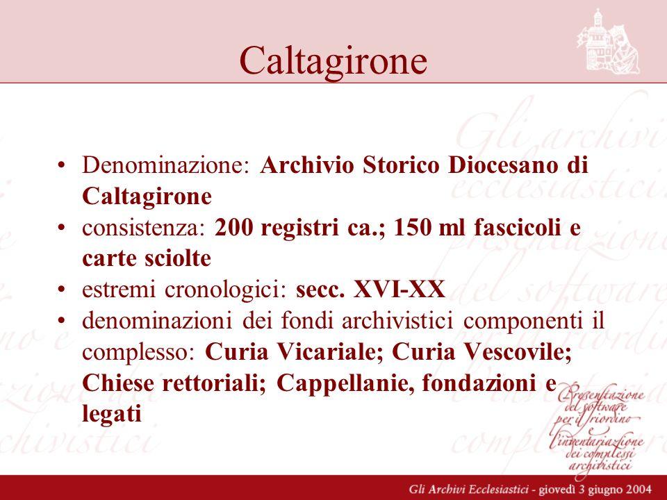 Caltagirone Denominazione: Archivio Storico Diocesano di Caltagirone consistenza: 200 registri ca.; 150 ml fascicoli e carte sciolte estremi cronologici: secc.