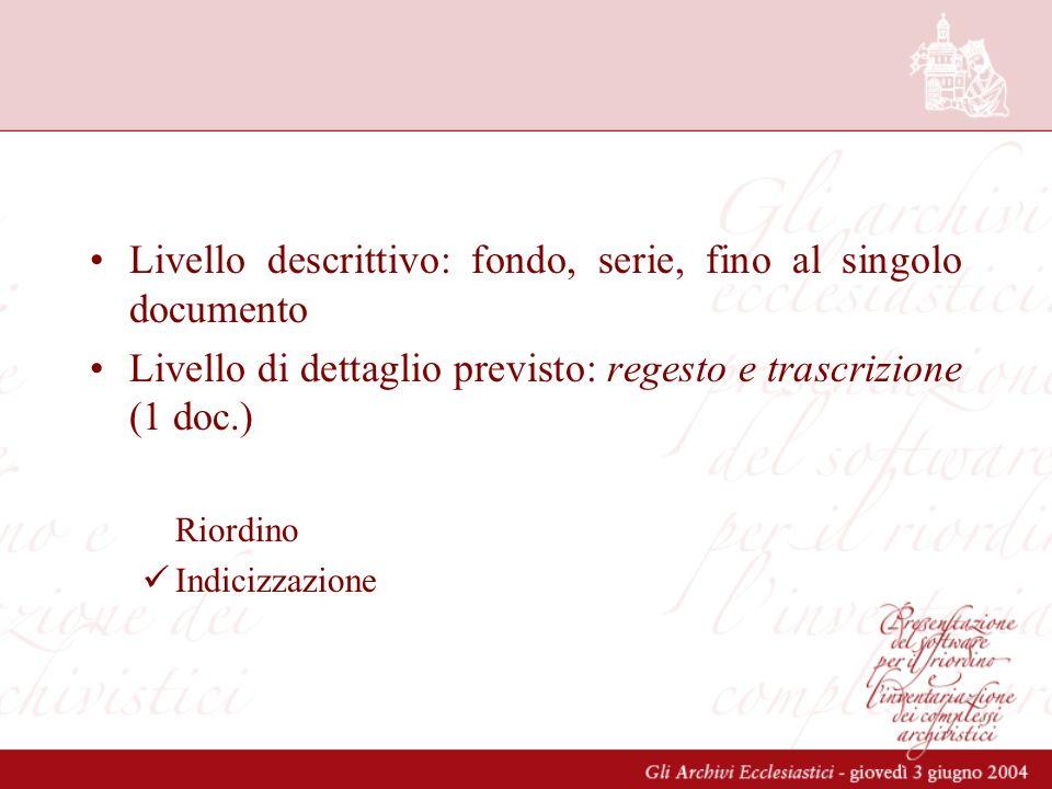 Livello descrittivo: fondo, serie, fino al singolo documento Livello di dettaglio previsto: regesto e trascrizione (1 doc.) Riordino Indicizzazione