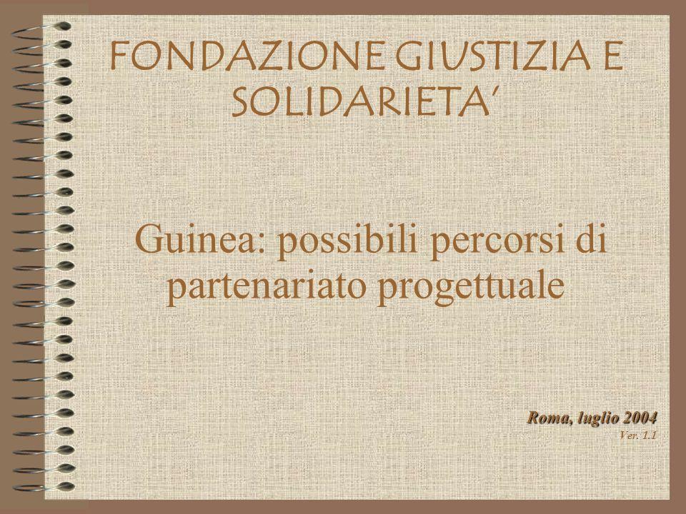 Roma, luglio 2004 Ver. 1.1 FONDAZIONE GIUSTIZIA E SOLIDARIETA Guinea: possibili percorsi di partenariato progettuale