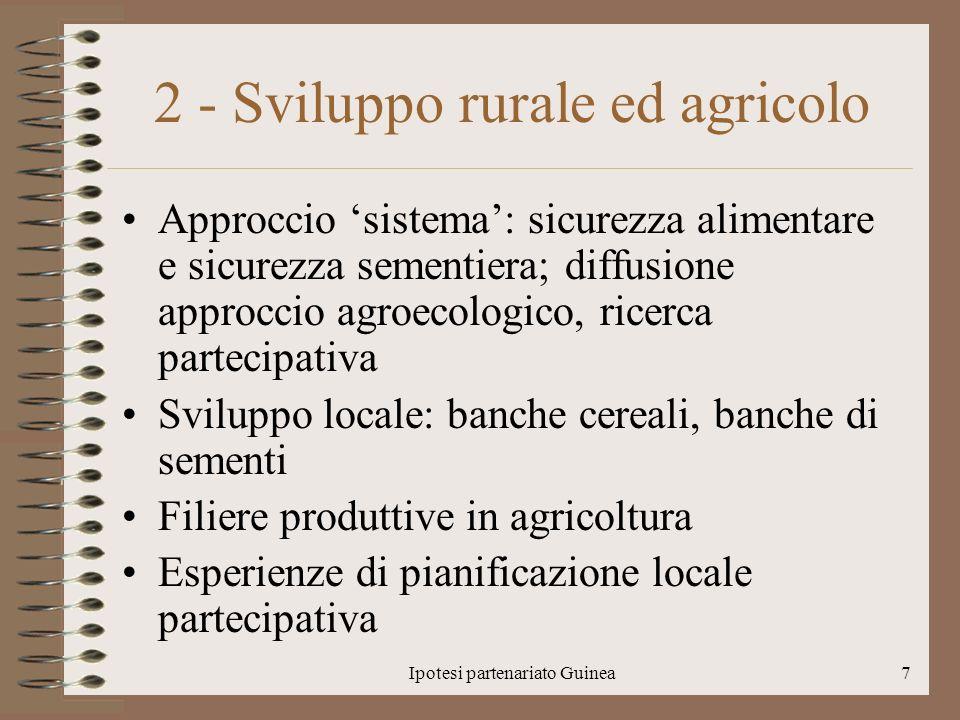 Ipotesi partenariato Guinea7 2 - Sviluppo rurale ed agricolo Approccio sistema: sicurezza alimentare e sicurezza sementiera; diffusione approccio agro