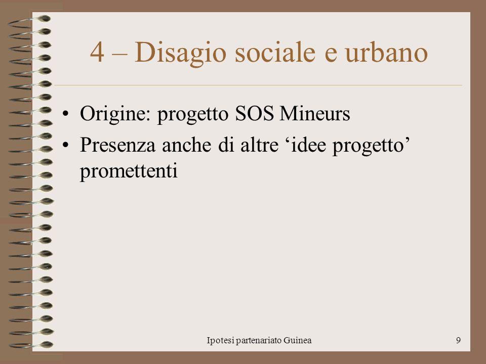 Ipotesi partenariato Guinea9 4 – Disagio sociale e urbano Origine: progetto SOS Mineurs Presenza anche di altre idee progetto promettenti
