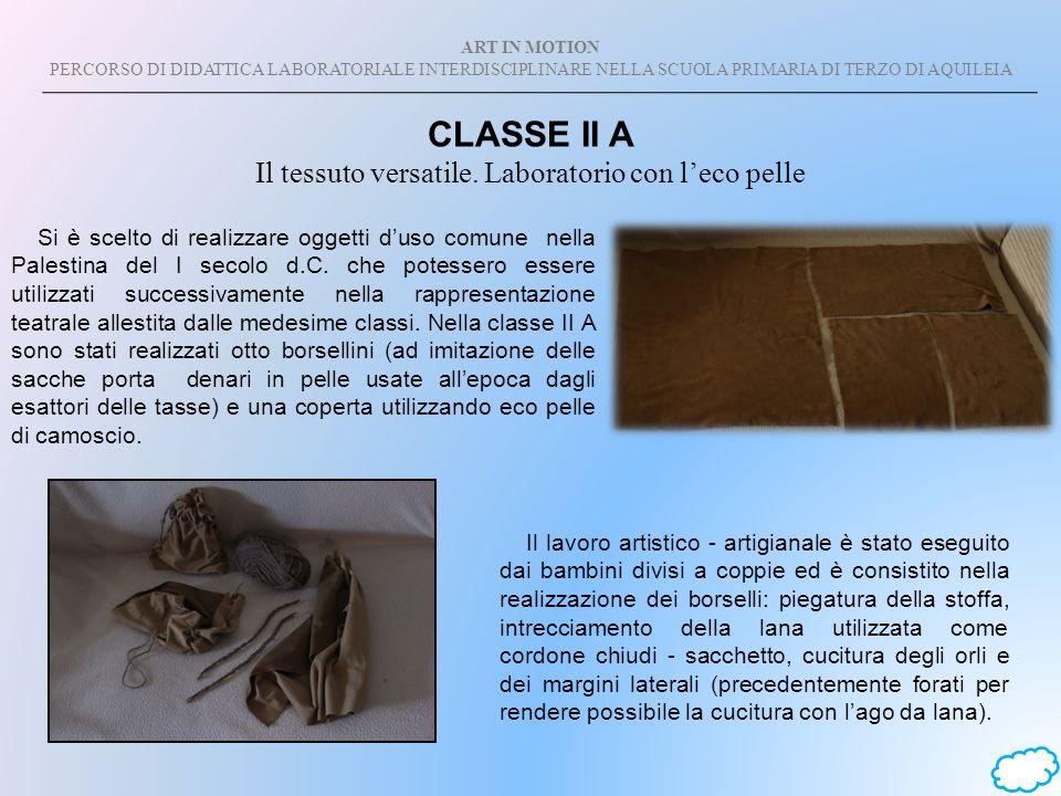 ART IN MOTION PERCORSO DI DIDATTICA LABORATORIALE INTERDISCIPLINARE NELLA SCUOLA PRIMARIA DI TERZO DI AQUILEIA CLASSE II A Il tessuto versatile. Labor