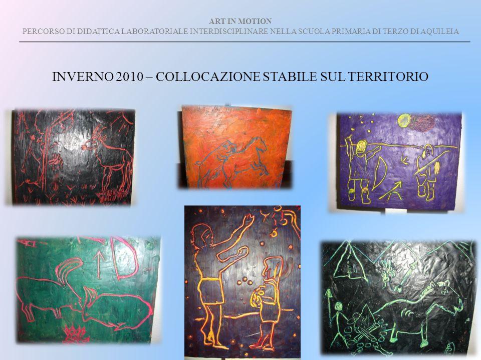 ART IN MOTION PERCORSO DI DIDATTICA LABORATORIALE INTERDISCIPLINARE NELLA SCUOLA PRIMARIA DI TERZO DI AQUILEIA INVERNO 2010 – COLLOCAZIONE STABILE SUL